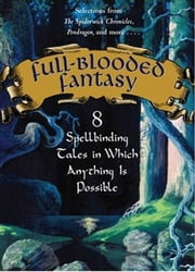 Full-Blooded Fantasy - 8 Spellbinding Tales in Which Anything Is Possible ebook by Nancy Farmer,JT Petty,Hilari Bell,D.J. MacHale,Tony DiTerlizzi,Holly Black,Chitra  Banerjee Divakaruni,Kai Meyer,Jodi Lynn Anderson,Will Davis