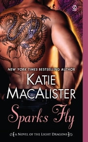 Sparks Fly - A Novel of the Light Dragons ebook by Katie Macalister