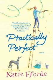 Practically Perfect - A Novel ebook by Katie Fforde