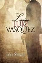 Loving Luki Vasquez ebook by Lou Sylvre