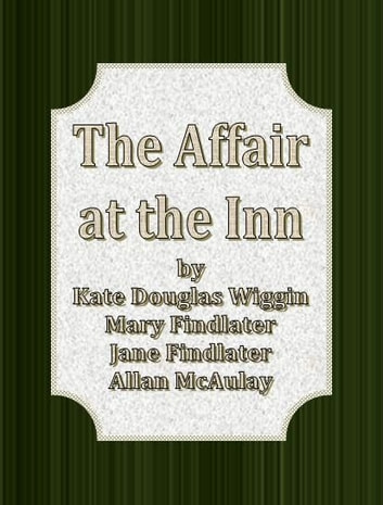 The Affair at the Inn by ebook by Kate Douglas Wiggin, Mary Findlater, Jane Findlater, Allan McAulay