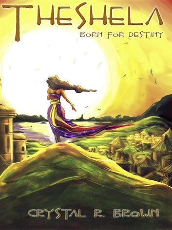 Theshela - Born for Destiny ebook by Crystal R. Brown