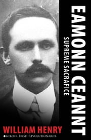 Éamonn Ceannt: Signatory of the 1916 Proclamation: Executed after the Easter Rising ebook by William  Henry