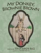 My Donkey, Brownie Brown ebook by Tina Wade Rice