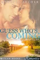 Guess Who's Coming - A Sexy Interracial BWWM Romance Novelette From Steam Books ebook by Annette Archer, Steam Books