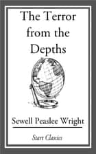 The Terror from the Depths ebook by Sewell Peaslee Wright