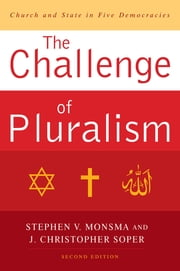 The Challenge of Pluralism - Church and State in Five Democracies ebook by Stephen V. Monsma,J. Christopher Soper