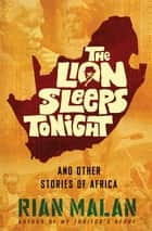 The Lion Sleeps Tonight ebook by Rian Malan