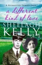 A Different Kind of Love ebook by Sheelagh Kelly
