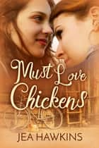 Must Love Chickens ebook by Jea Hawkins