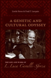 A Genetic and Cultural Odyssey - The Life and Work of L. Luca Cavalli-Sforza ebook by Linda Stone,Paul F. Lurquin