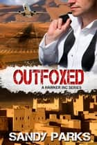 Outfoxed - Book 2 in the Hawker Inc Series ebook by Sandy Parks