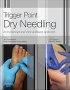 Trigger Point Dry Needling E-Book - An Evidence and Clinical-Based Approach ebook by Jan Dommerholt, PT, DPT,...