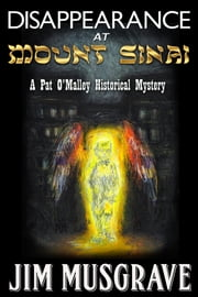 Disappearance at Mount Sinai - A Pat O'Malley Steampunk Mystery ebook by Jim Musgrave