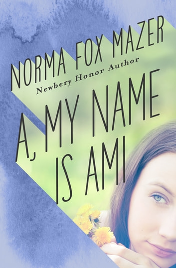A, My Name Is Ami ebook by Norma Fox Mazer