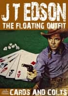 The Floating Outfit 28: Cards and Colts ebook by J.T. Edson