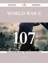 World War Z 107 Success Secrets - 107 Most Asked Questions On World War Z - What You Need To Know ebook by Sean Roach