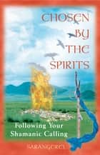 Chosen by the Spirits - Following Your Shamanic Calling ebook by Sarangerel