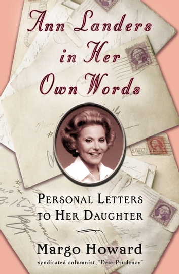Ann Landers in Her Own Words - Personal Letters to Her Daughter ebook by Margo Howard