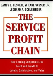 Service Profit Chain ebook by W. Earl Sasser Jr.,Leonard A. Schlesinger,James L. Heskett