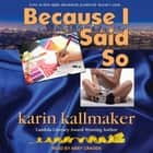 Because I Said So audiobook by Karin Kallmaker