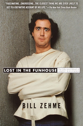 Lost in the Funhouse - The Life and Mind of Andy Kaufman eBook by Bill Zehme