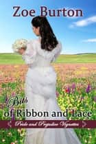 Bits of Ribbons and Lace - Pride & Prejudice Vignettes ebook by Zoe Burton