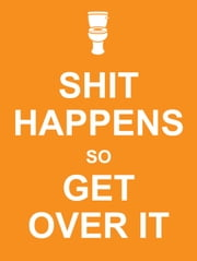 Shit Happens So Get Over It ebook by Summersdale