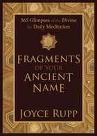 Fragments of Your Ancient Name ebook by Joyce Rupp
