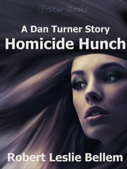 Homicide Hunch - A Dan Turner Story ebook by Robert Leslie Bellem