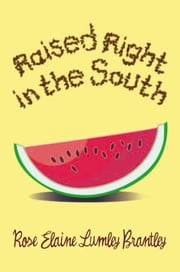 Raised Right in the South ebook by Rose Elaine Lumley Brantley