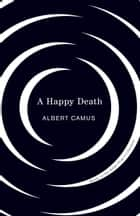Happy Death ebook by Albert Camus