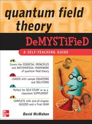 Quantum Field Theory Demystified ebook by David McMahon