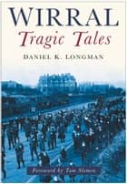 Wirral Tragic Tales ebook by Daniel K Longman