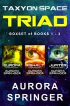 Taxyon Space Triad - Boxset of Books 1-3 ebook by Aurora Springer