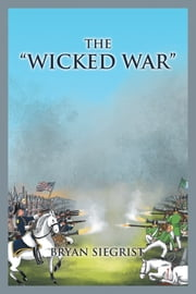 The Wicked War ebook by Bryan Siegrist
