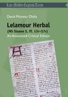 Lelamour Herbal (MS Sloane 5, ff. 13r57r) - An Annotated Critical Edition ebook by David Moreno Olalla