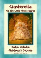 CINDERELLA or the Little Glass Slipper - A Fairy Tale - Baba Indaba Children's Stories - Issue 246 ebook by Anon E. Mouse
