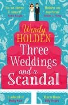 Three Weddings and a Scandal - The laugh-out-loud read of the year ebook by Wendy Holden