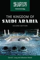 The Kingdom of Saudi Arabia ebook by David E Long,Sebastian Maisel