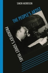 The People's Artist - Prokofiev's Soviet Years ebook by Simon Morrison