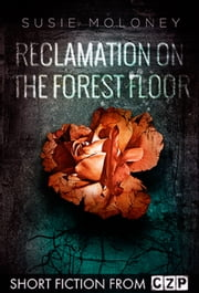 Reclamation on the Forest Floor ebook by Susie Moloney