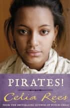 Pirates! ebook by Celia Rees