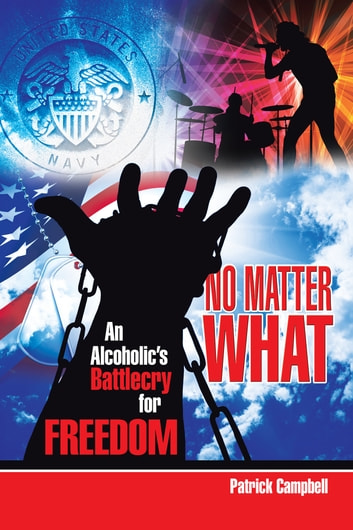 No Matter What - An Alcoholics Battle Cry for Freedom ebook by Patrick Campbell