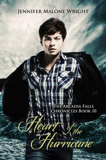 Heart of the Hurricane (The Arcadia Falls Chronicles 10) - The Arcadia Falls Chronicles, #10 ebook by Jennifer Malone Wright