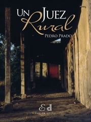 Un Juez Rural ebook by Pedro Prado