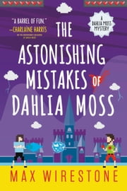 The Astonishing Mistakes of Dahlia Moss ebook by Max Wirestone