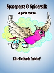 Spaceports & Spidersilk April 2016 ebook by Marcie Tentchoff