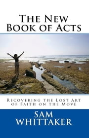The New Book of Acts ebook by Sam Whittaker