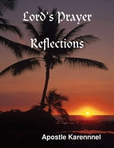The Lord's Prayer, Reflections ebook by Apostle Karennnel